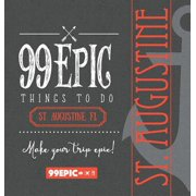 99 Epic Things to Do - St. Augustine, Florida - Hardcover