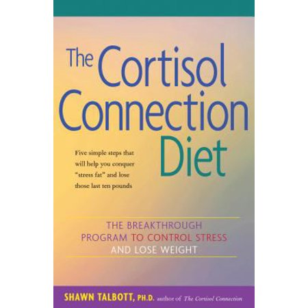 The Cortisol Connection Diet  The Breakthrough Program To Control Stress And Lose Weight
