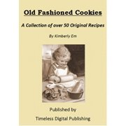 Old Fashioned Cookies: A Collection of Over 50 Original Vintage Cookie Recipes - eBook