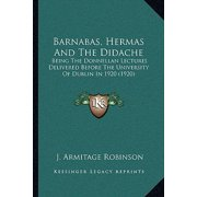 Barnabas, Hermas and the Didache : Being the Donnellan Lectures Delivered Before the University of Dublin in 1920 (1920)