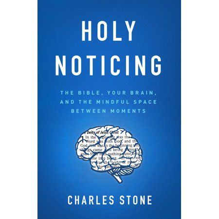 Holy Noticing : The Bible, Your Brain, and the Mindful Space Between