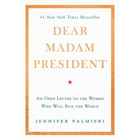 Dear Madam President : An Open Letter to the Women Who Will Run the