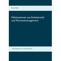 Fallsituationen aus Arbeitsrecht und Personalmanagement: - Sammlung für Fach- und Hochschulen - (Paperback)