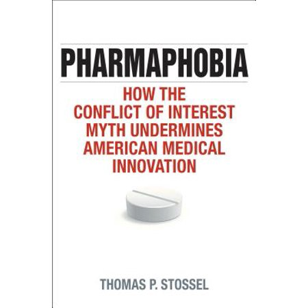 Pharmaphobia : How the Conflict of Interest Myth Undermines American Medical Innovation for $<!---->