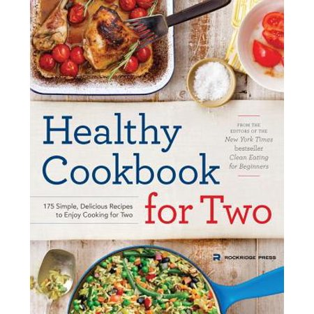 Healthy Cookbook for Two : 175 Simple, Delicious Recipes to Enjoy Cooking for Two