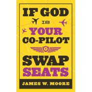 If God Is Your Co-Pilot, Swap Seats! (Paperback)