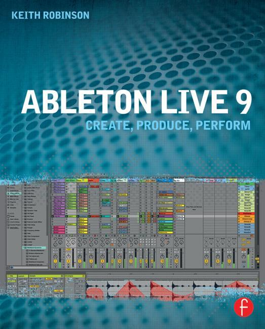 Ableton Live 9 : Create, Produce, Perform by Taylor and Francis