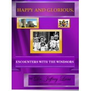 Happy and Glorious.Encounters with the Windsors - eBook