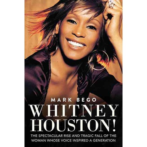 Whitney Houston!: The Spectactular Rise and Tragic Fall of the Woman Whose Voice Inspired a Generation