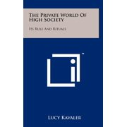 The Private World Of High Society : Its Rule And Rituals