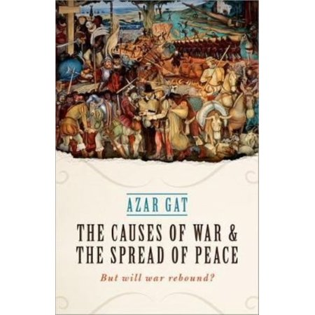 The Causes Of War And The Spread Of Peace  But Will War Rebound