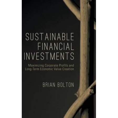 Sustainable Financial Investments  Maximizing Corporate Profits And Long Term Economic Value Creation