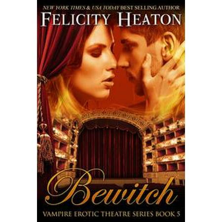Bewitch (Vampire Erotic Theatre Romance Series #5) -