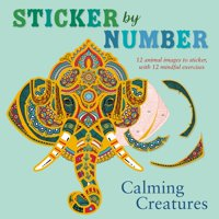 Sticker by Number: Calming Creatures : 12 Animal Images to Sticker, with 12 Mindful Exercises
