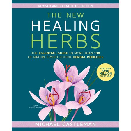 The New Healing Herbs : The Essential Guide to More Than 130 of Nature's Most Potent Herbal (Herbal Guide)