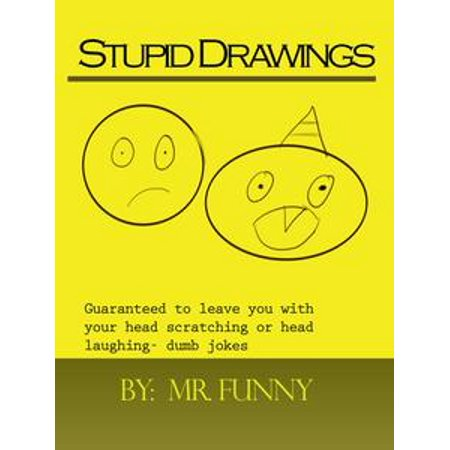 Stupid Drawings: Guaranteed to leave you with your head scratching or head laughing- dumb jokes - eBook (Stupid Halloween Jokes)