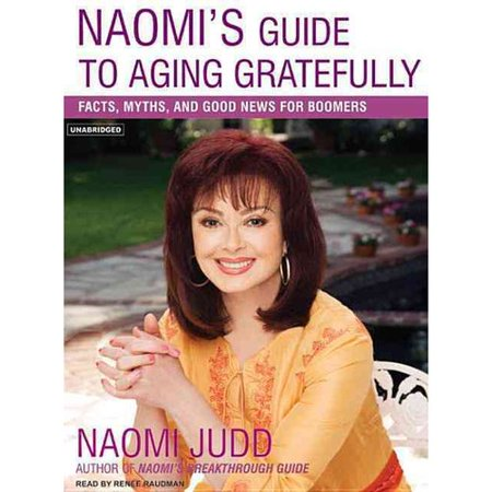 Naomis Guide To Aging Gratefully  Facts  Myths  And Good News For Boomers