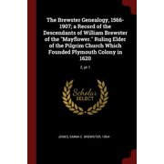 The Brewster Genealogy, 1566-1907; A Record of the Descendants of William Brewster of the Mayflower. Ruling Elder of the Pilgrim Church Which Founded Plymouth Colony in 1620 : 2, Pt.1