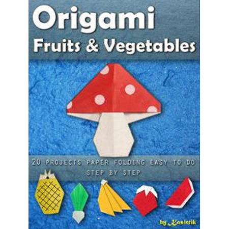 Origami Fruits & Vegetables: 20 Projects Paper Folding Easy To Do Step by Step - (Pregnancy Week By Week Fruit And Vegetable)