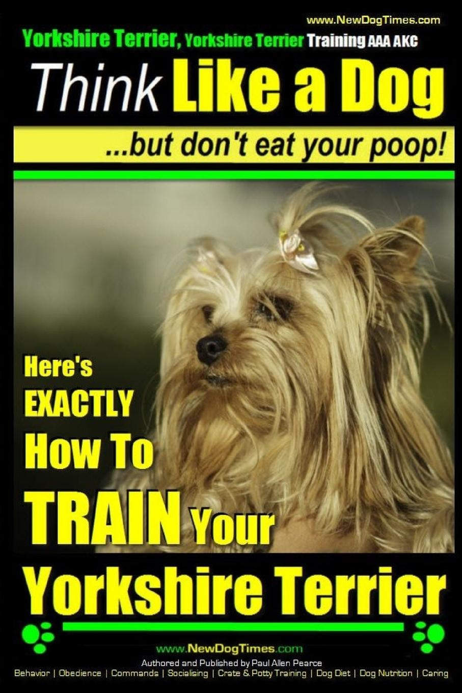 Yorkshire Terrier Dog Training Think Like A Dog But Dont Eat Your