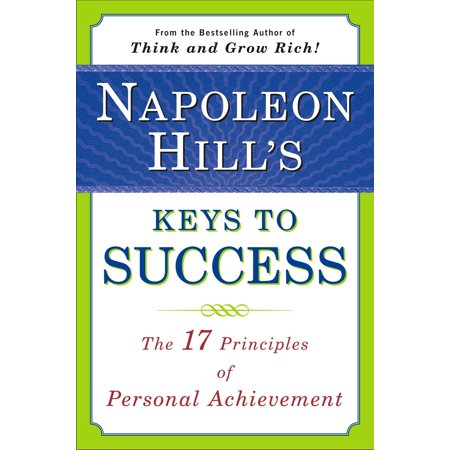 Napoleon Hill's Keys to Success : The 17 Principles of Personal (Also The Hills By Frances Parkinson Keyes)
