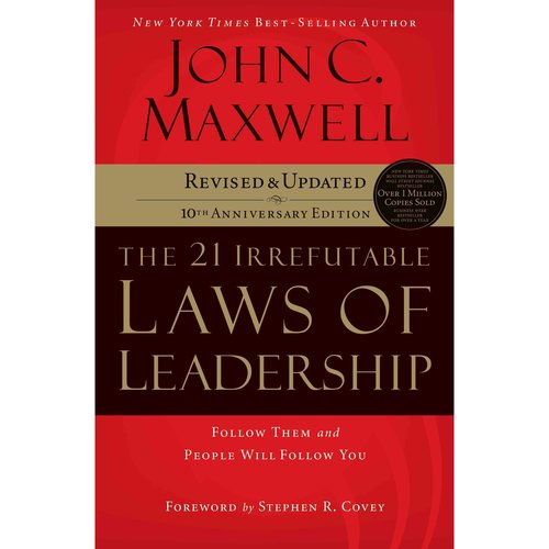 The 21 Irrefutable Laws of Leadership: Follow Them and People Will Follow You: Library Edition: 10th Anniversary Edition