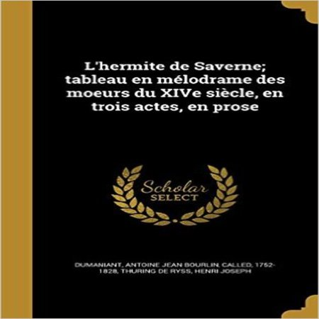Lhermite De Saverne  Tableau En Melodrame Des Moeurs Du Xive Siecle  En Trois Actes  En Prose