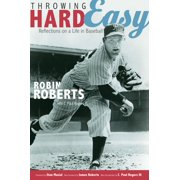 Throwing Hard Easy : Reflections on a Life in Baseball
