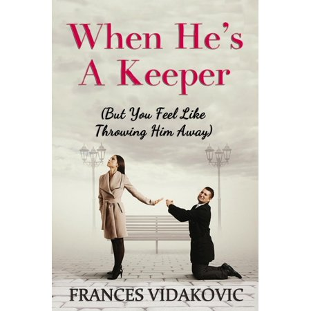 When He's A Keeper: But You Feel Like Throwing Him Away - - Generation 2 Throwing