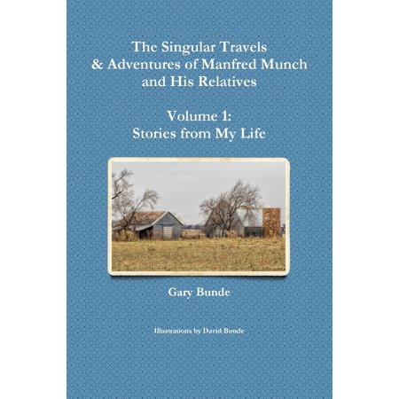 The Singular Travels & Adventures of Manfred Munch and His Relatives - Volume 1 : Stories from My