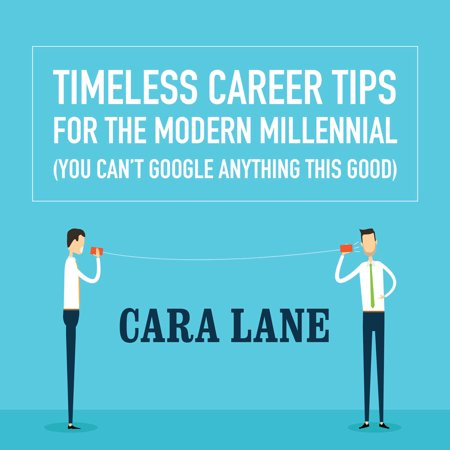 Timeless Career Tips For The Modern Millennial  You Cant Google Anything This Good