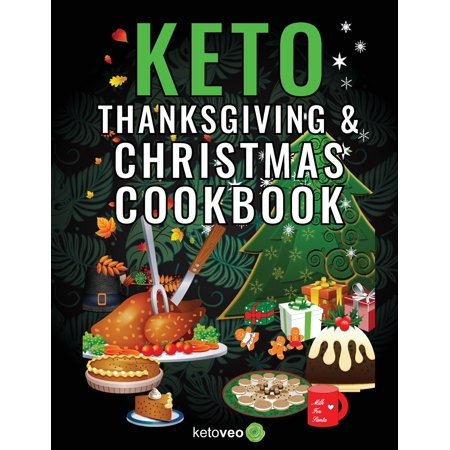 Keto Thanksgiving & Christmas Cookbook: Delicious Low Carb Holiday Recipes Including Mains, Side Dishes, Desserts, Drinks And More For The Festive Season (Paperback) ()