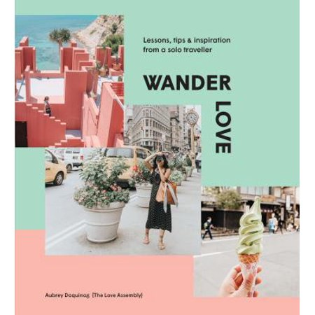 Wander Love : Lessons, Tips & Inspiration from a Solo (Best Vacations For Solo Travelers)