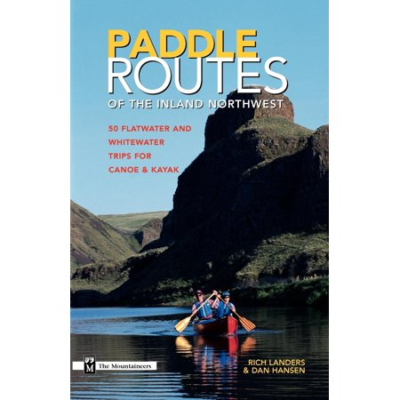 Paddle Routes to the Inland Northwest: 50 Flatwater and Whitewater Trips for Canoe & Kayak (Paperback)