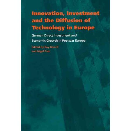 Innovation  Investment And The Diffusion Of Technology In Europe  German Direct Investment And Economic Growth In Postwar Europe