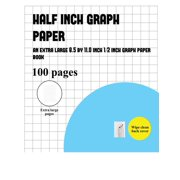 Half Inch Graph Paper: Half Inch Graph Paper: An extra-large (8.5 by 11.0 inch) graph GRID book (Paperback)