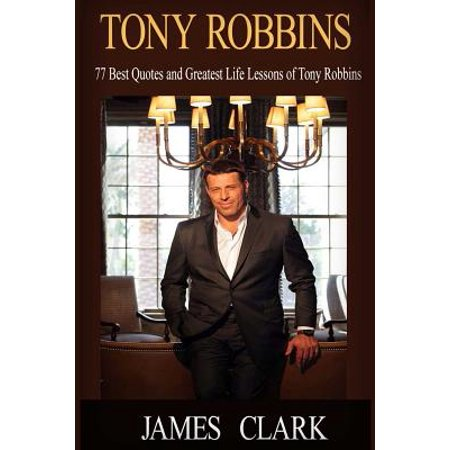 Tony Robbins: 77 Best Quotes and Greatest Life Lessons of Tony Robbins