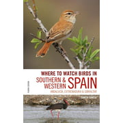 Where to Watch Birds in Southern and Western Spain : Andalucia, Extremadura and Gibraltar