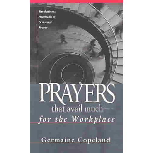 Prayers That Avail Much for the Workplace: The Business Handbook of Scriptural Prayer