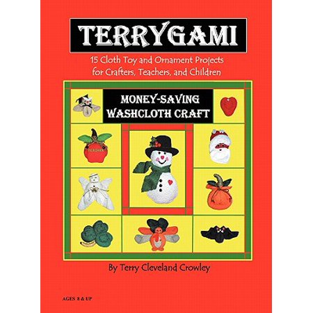 Terrygami, 15 Cloth Toy and Ornament Projects for Crafters, Teachers and Children