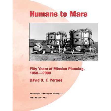 Humans To Mars  Fifty Years Of Mission Planning  1950 2000  Monographs In Aerospace History  21