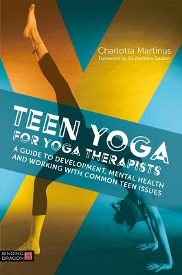 Teen Yoga for Yoga Therapists : A Guide to Development, Mental Health and Working with Common Teen Issues by Jessica Kingsley Publishers