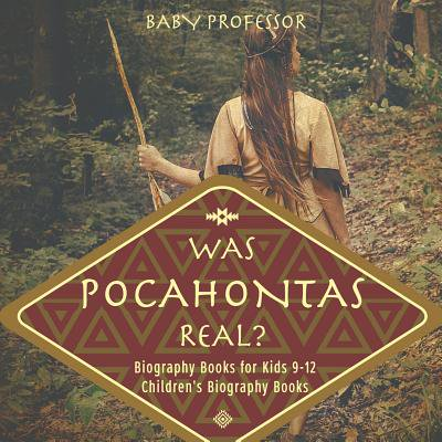 Was Pocahontas Real? Biography Books for Kids 9-12 Children's Biography Books - Baby Pocahontas