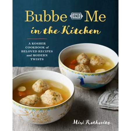 Bubbe and Me in the Kitchen : A Kosher Cookbook of Beloved Recipes and Modern Twists