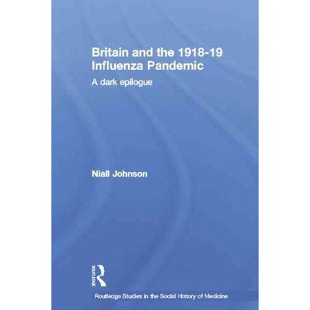 Britain And The 1918 19 Influenza Pandemic  A Dark Epilogue