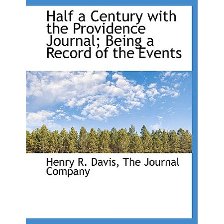 Half a Century with the Providence Journal; Being a Record of the Events for $<!---->
