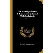 Die Philosophischen Schriften Von Gottfried Wilhelm Leibniz; Volume 5 (Hardcover)