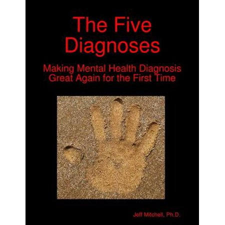 The Five Diagnoses: Making Mental Health Diagnosis Great Again for the First Time - eBook