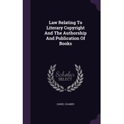 Law Relating to Literary Copyright and the Authorship and Publication of Books