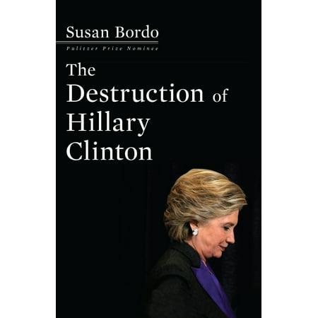 The Destruction of Hillary Clinton